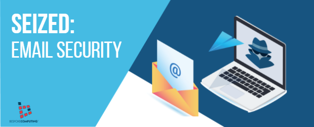 """Introducing """"SEIZED"""", Your Guide to Email Security"""